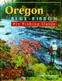 Oregon Blue-Ribbon Fly Fishing Guide (Blue-Ribbon Fly Fishing Guides)