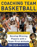 Coaching Team Basketball: A Coach s Guide to Developing Players With a Team-First Attitude