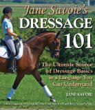 Jane Savoie s Dressage 101: The Ultimate Source of Dressage Basics in a Language You Can Understand
