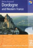 Drive Around Dordogne and Western France: Your guide to great drives (Drive Around - Thomas Cook)