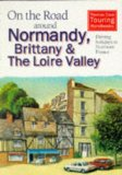 On the Road Around Normandy, Brittany and the Loire: Driving Holidays in Northern France (Thomas Cook Touring Handbooks)