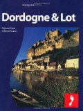 Dordogne and the Lot: Full-color travel guide to the Dordogne and Lot including a single, large format Popout map of the region (Footprint - Destination Guides)