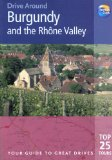 Drive Around Burgundy and the Rhone Valley: Your guide to great drives (Drive Around - Thomas Cook)