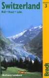 Switzerland: Rail, Road, Lake, 3rd: The Bradt Travel Guide