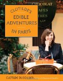 Clotilde s Edible Adventures in Paris