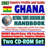 2007 Country Profile and Guide to Ghana - National Travel Guidebook and Handbook - USAID, Agriculture, Energy, Business, AIDS (Two CD-ROM Set)